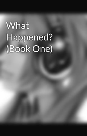 What Happened? (Book One) by Maddie_WolfGirl