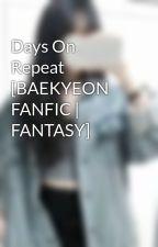 Days On Repeat [BAEKYEON FANFIC | FANTASY] by kwiyeoshn-