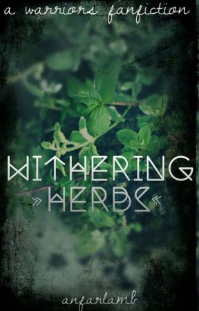 WITHERING HERBS    A Warriors Fanfiction by anfarlamb