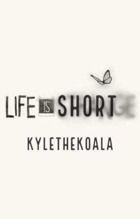 Life Is Short by KyletheKoala