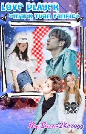 Love Player {Mark Tuan Fanfic} by SusanZhao099