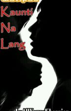 Kaunti Na Lang (Short Story) by ImAllYoursKharrian