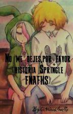 No me dejes,por favor (historia Springle FNAFHS) by historias4fnafhs