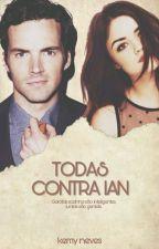 Todas Contra Ian | Adaptada Lucian  by dentinhoslusha