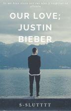 Our Love; Justin Bieber by s-slutttt