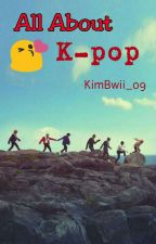 All About K-pop [Book 1] by KimBwii_09