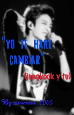 yo te are cambiar  (jungkook y tu)  by cosarara_2005