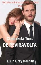 Cinquenta Tons de Reviravoltas! (Finalizada) by LuuhGreyDornan
