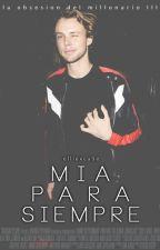 Mia Para Siempre - La Obsesion del Millonario III // afi [Terminada] by elliexcutie