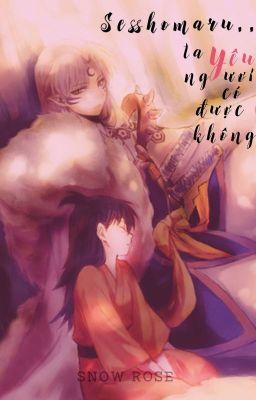 (đồng nhân InuYaSha) Sesshomaru...ta yêu ngươi có được không?