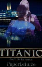 Titanic - Yuri!!! On Ice by PaperLettuce