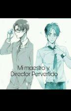 Mi Maestro Y Director Pervertido (Eren Y Tu) (Levi Y Tu) *Hot*  by GeraldineArlet