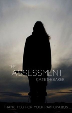 The Assessment by KatieTheBaker