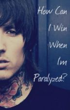 How Can I Win When I'm Paralyzed? - Oli Sykes Fanfiction by anklebtiers