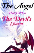 The Angel That Fell For The Devil's Charm by Amy_Jaylyn