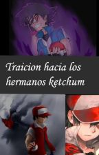 Traición Hacia los hermanos ketchum by RED3105348