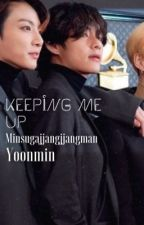 Keeping Me Up || Yoonmin  by minsugajjangjjangman
