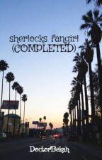 Sherlock's Fangirl (Completed) by DoctorBekah