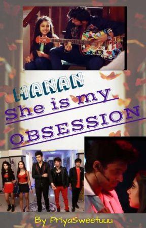 MANAN ff - She Is My Obsession 💝💝 by priyaswetuuu