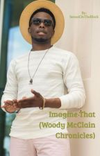 Imagine That (Woody McClain Chronicles) by SenseiOnTheBlock