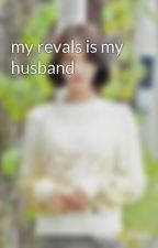 my revals is my husband by YoonaJimin