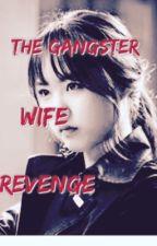 THE GANGSTER WIFE REVENGE  by rj_gangster20