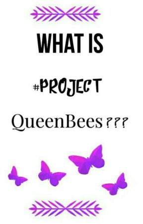 What Is #ProjectQueenBees? by ProjectQueenBees