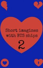 Short imagines with BTS ships-Book 2 by just3another3fangirl