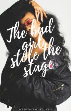 The Bad Girl Stole The Stage (BWWM) ✓ by wambuimuiruriii