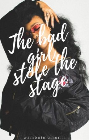 The Bad Girl Stole The Stage (BWWM) by wambuimuiruriii