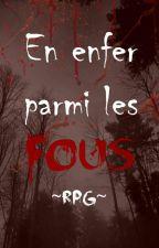 En enfer parmi les fous... ~RPG~ by Lothania