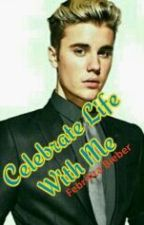 Celebrate Life With Me by Febrilitabieber