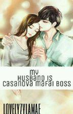 My Husband Is Casanova Mafia Boss by lovelyzylamae
