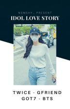 'IDOL' Love Story [GOT7 x TWICE x GFIREND x BTS] by nsmshy_