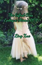 """The Gifted Ones""- Epilogue (Atom's POV) by hiyaitsling"