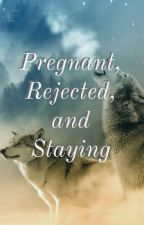 Pregnant, Rejected, and Staying: Remade by Leelee360