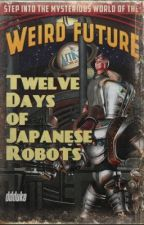 Twelve Days of Japanese Robots [Author: ddduke] by pantopicon