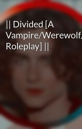 || Divided [A Vampire/Werewolf/Witch/Warlock Roleplay] || by TrapQueen1738
