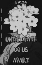 「Until death do us apart」 ▻⟪Ereri⟫ by WickedNephilim