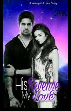 His REVENGE but my LOVE... by sidalia4ever