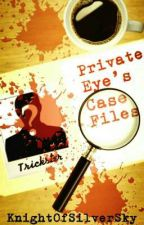 Private Eye's Case Files by KnightOfSilverSky