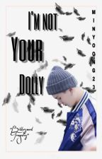 I'm Not Your Dolly  by MinYoong23