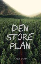 Den Store Plan by KeziaArlieth
