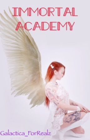 Immortal Academy {Crazy Need of Editing} by Galactica_ForRealz