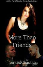 More Than Friends (A CM Punk love story) by TaintedChaotics