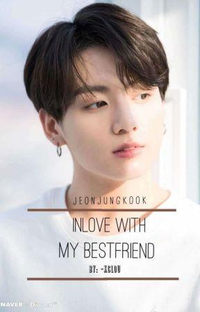 Inlove With My Bestfriend  by L0UNATIC
