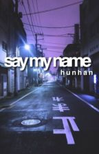 Say My Name by oohseahoonie
