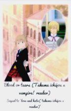 Blood or tears (Takuma Ichijou x Vampire! Reader) (ON HOLD!) by misstsundere101