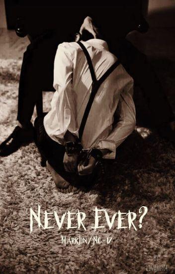 Never Ever?|Markjin| [H/Ngược/ NC-17]
