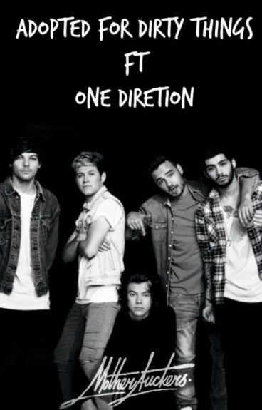 adopted for dirty things ft. one direction {DUTCH}  [ON HOLD]